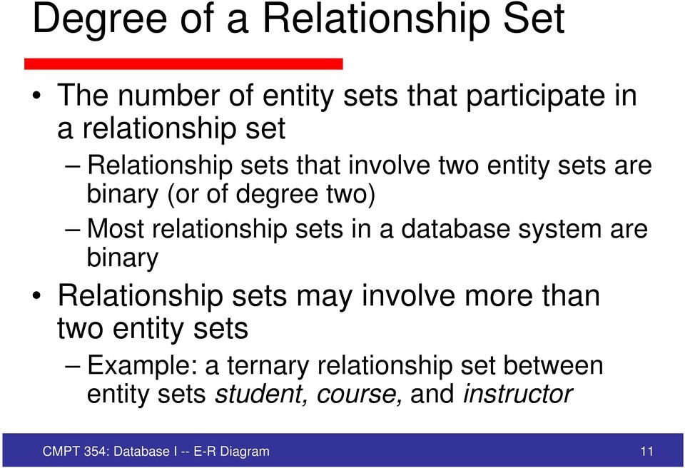 in a database system are binary Relationship sets may involve more than two entity sets Example: a
