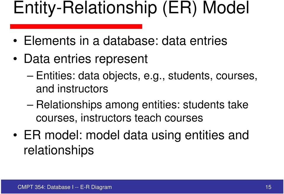 , students, courses, and instructors Relationships among entities: students take