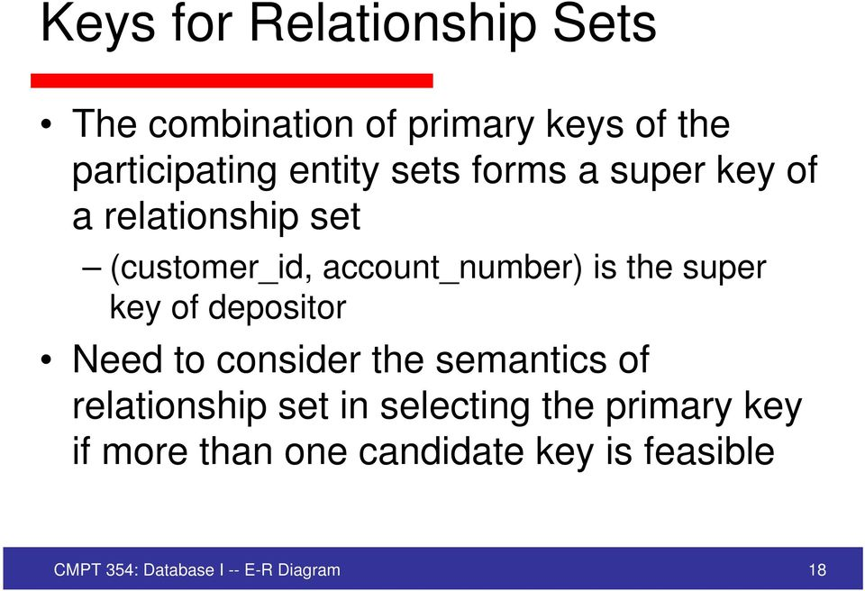key of depositor Need to consider the semantics of relationship set in selecting the
