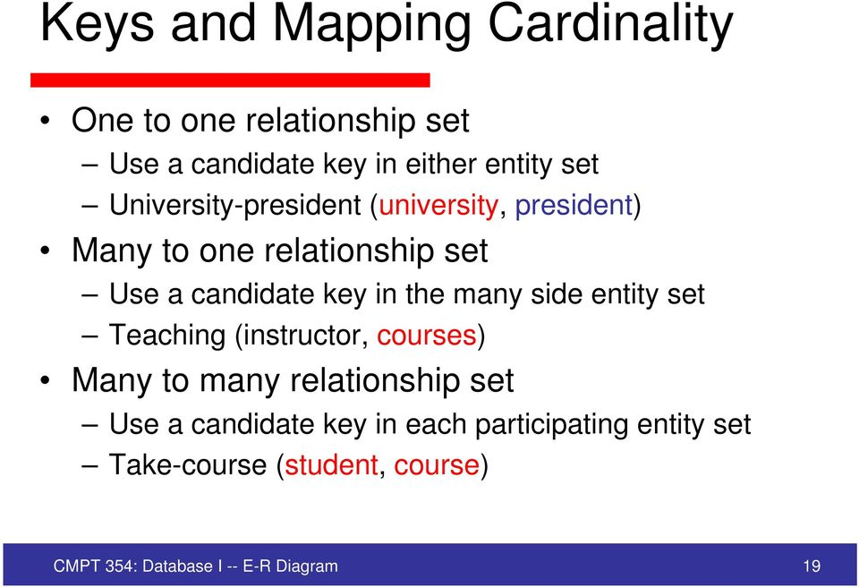 many side entity set Teaching (instructor, courses) Many to many relationship set Use a candidate