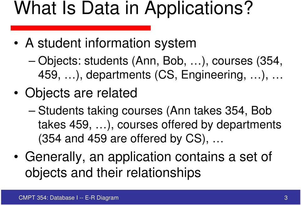 Engineering, ), Objects are related Students taking courses (Ann takes 354, Bob takes 459, ),
