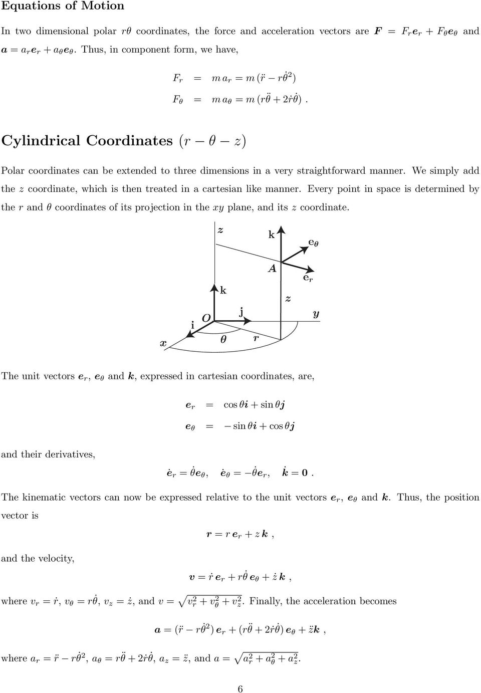 Cylindrical Coordinates (r θ z) Polar coordinates can be extended to three dimensions in a very straightforward manner.