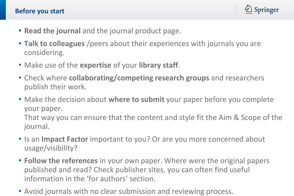 That way you can ensure that the content and style fit the Aim & Scope of the journal. Is an Impact Factor important to you? Or are you more concerned about usage/visibility?