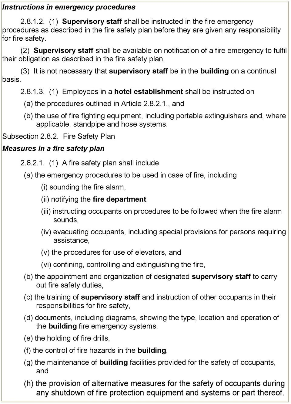 (2) Supervisory staff shall be available on notification of a fire emergency to fulfil their obligation as described in the fire safety plan.