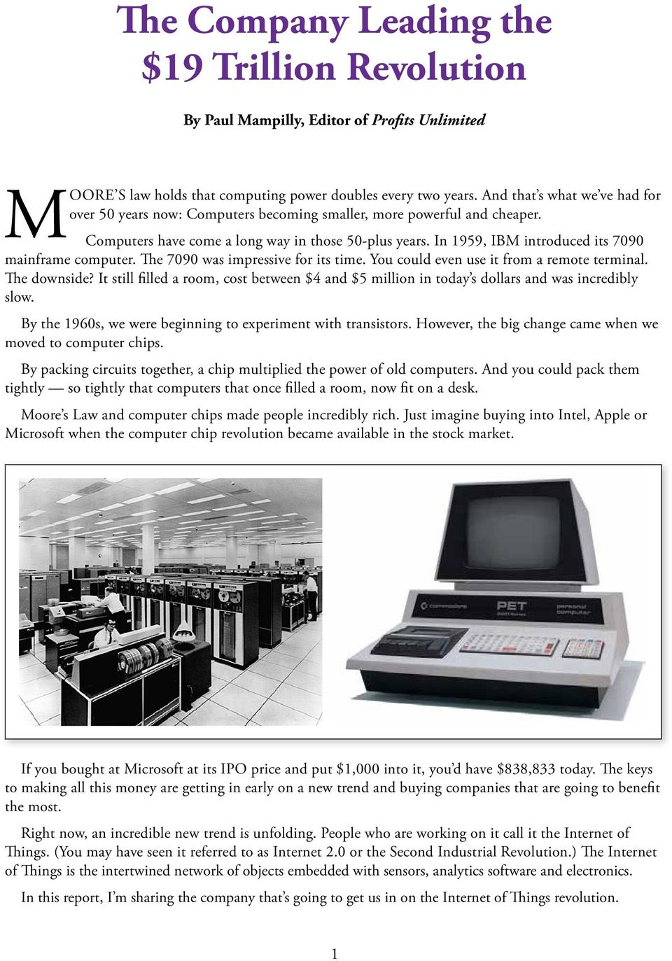 In 1959, IBM introduced its 7090 mainframe computer. The 7090 was impressive for its time. You could even use it from a remote terminal. The downside?