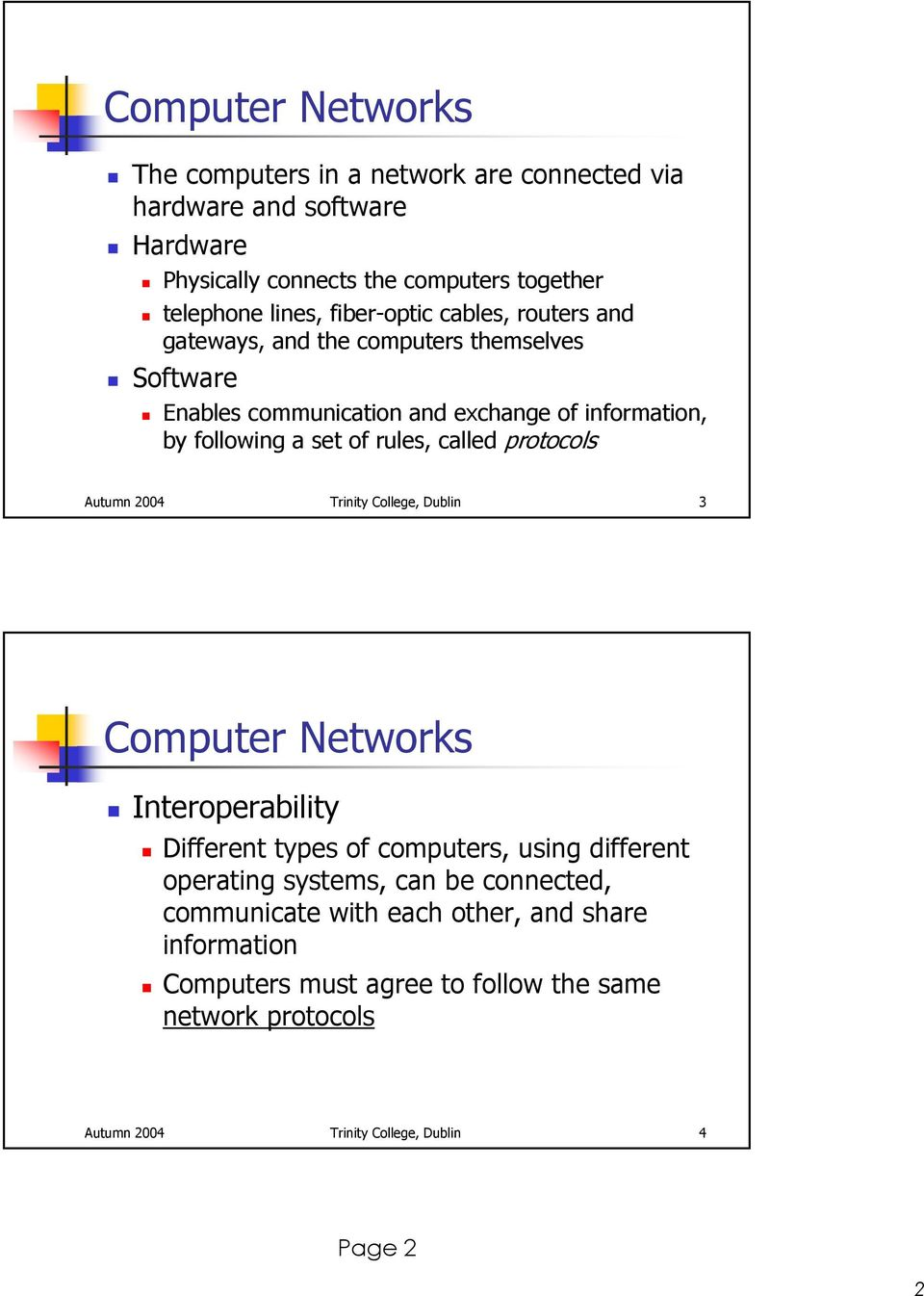 called protocols Autumn 2004 Trinity College, Dublin 3 Computer Networks Interoperability Different types of computers, using different operating systems, can