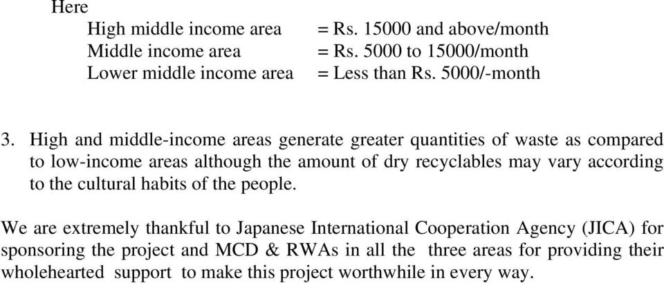 High and middle-income areas generate greater quantities of waste as compared to low-income areas although the amount of dry recyclables may