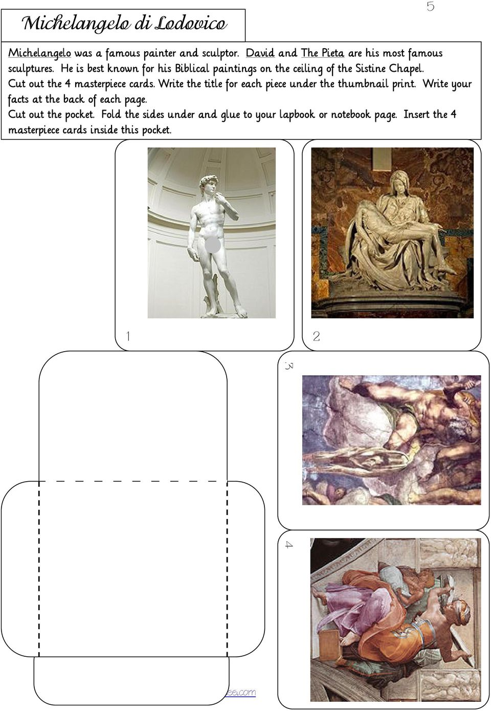 He is best known for his Biblical paintings on the ceiling of the Sistine Chapel. Cut out the 4 masterpiece cards.