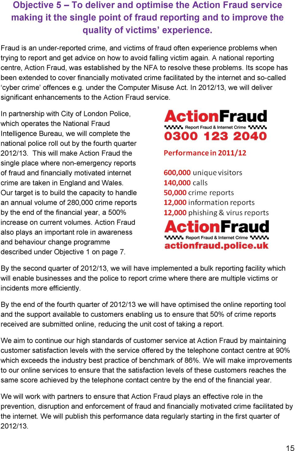 A national reporting centre, Action Fraud, was established by the NFA to resolve these problems.