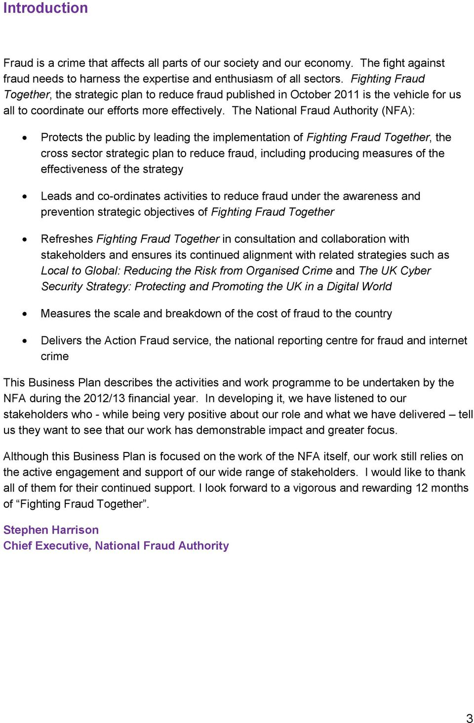 The National Fraud Authority (NFA): Protects the public by leading the implementation of Fighting Fraud Together, the cross sector strategic plan to reduce fraud, including producing measures of the
