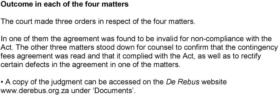 The other three matters stood down for counsel to confirm that the contingency fees agreement was read and that it complied