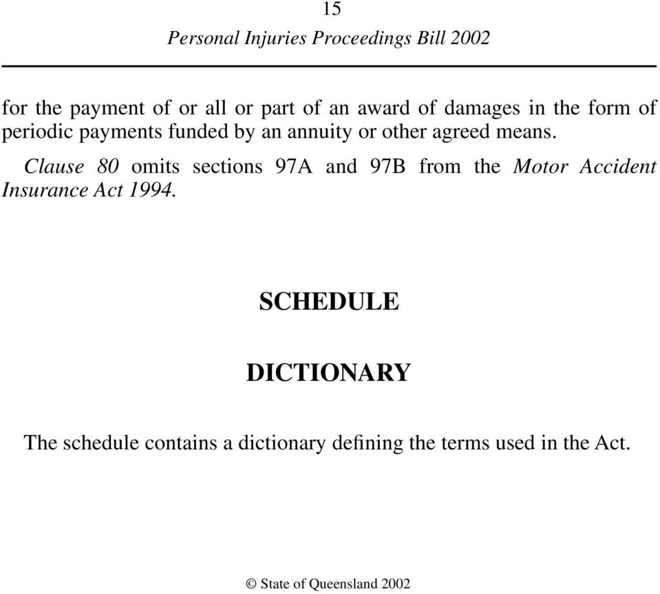 Clause 80 omits sections 97A and 97B from the Motor Accident Insurance Act 1994.