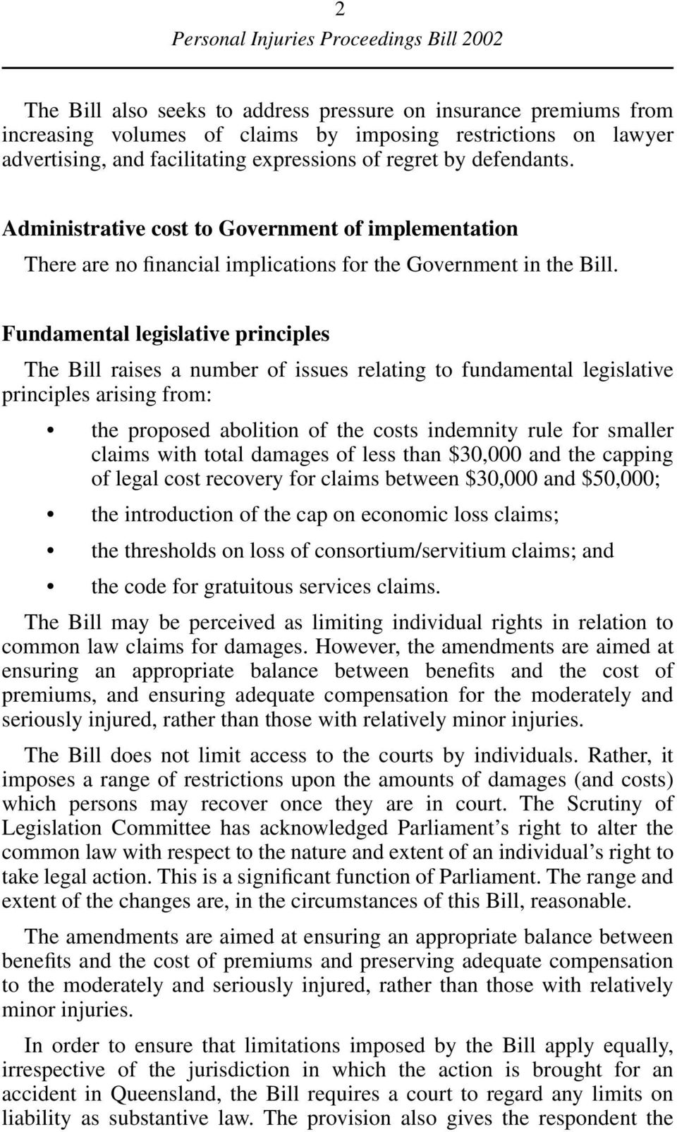 Fundamental legislative principles The Bill raises a number of issues relating to fundamental legislative principles arising from: the proposed abolition of the costs indemnity rule for smaller