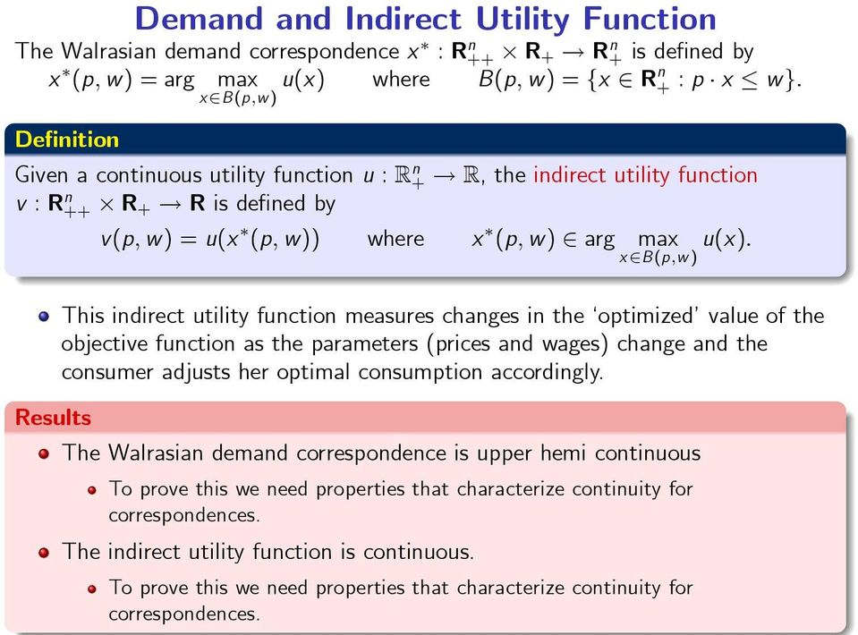 This indirect utility function measures changes in the optimized value of the objective function as the parameters (prices and wages) change and the consumer adjusts her optimal consumption