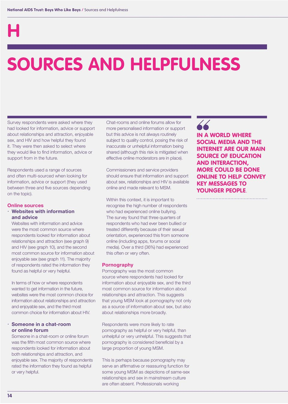 Respondents used a range of sources and often multi-sourced when looking for information, advice or support (they used between three and five sources depending on the topic).