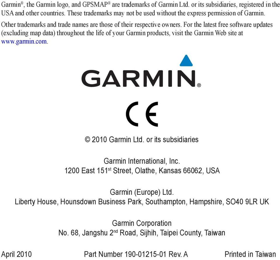 For the latest free software updates (excluding map data) throughout the life of your Garmin products, visit the Garmin Web site at www.garmin.com. 2010 Garmin Ltd.