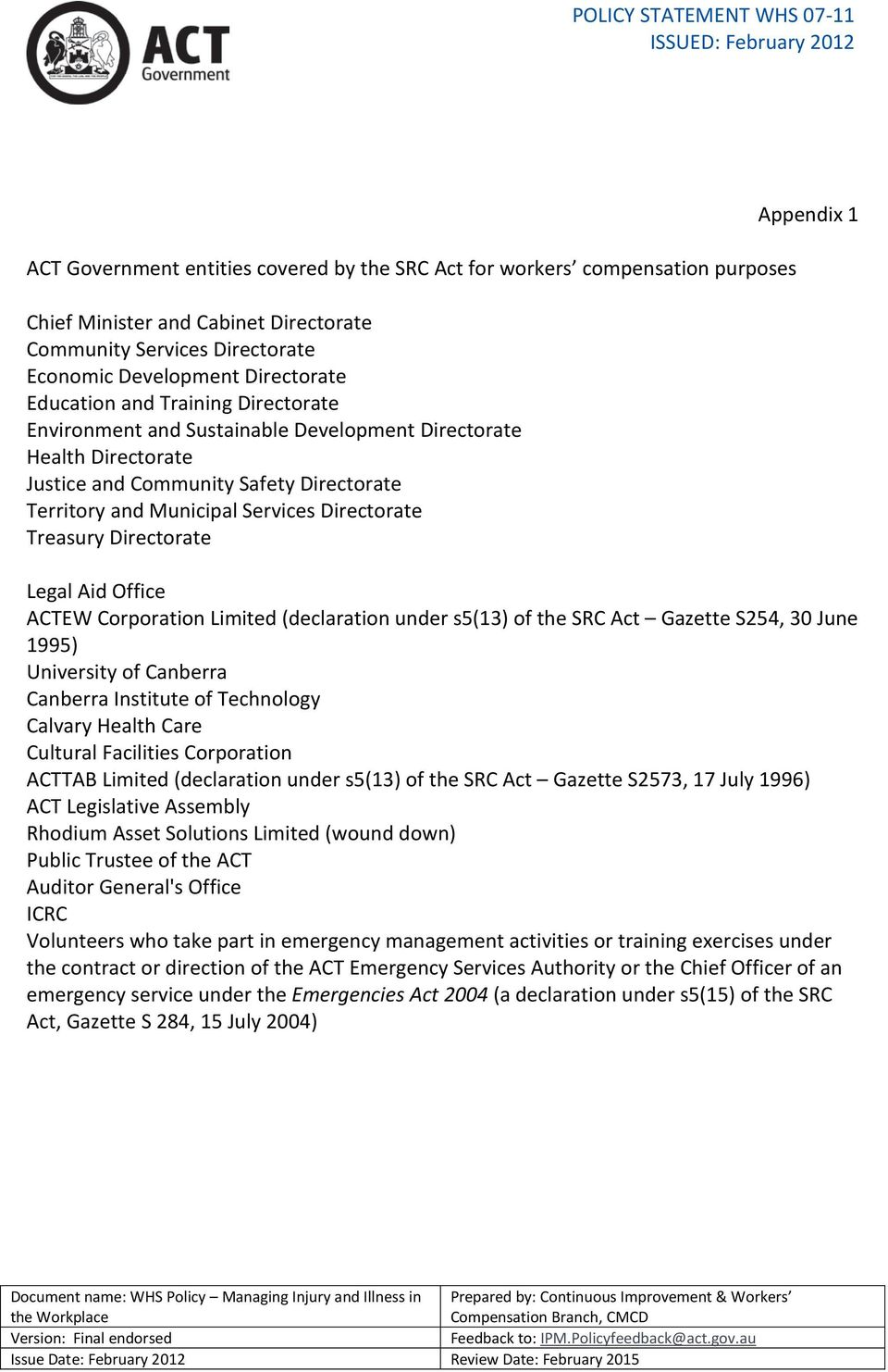 Appendix 1 Legal Aid Office ACTEW Corporation Limited (declaration under s5(13) of the SRC Act Gazette S254, 30 June 1995) University of Canberra Canberra Institute of Technology Calvary Health Care