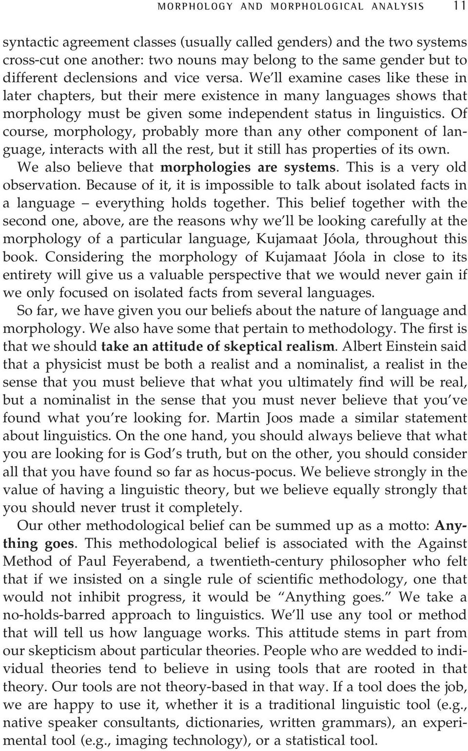 Of course, morphology, probably more than any other component of language, interacts with all the rest, but it still has properties of its own. We also believe that morphologies are systems.