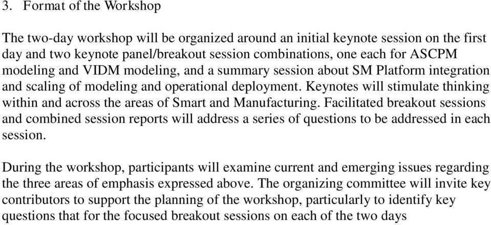 Keynotes will stimulate thinking within and across the areas of Smart and Manufacturing.