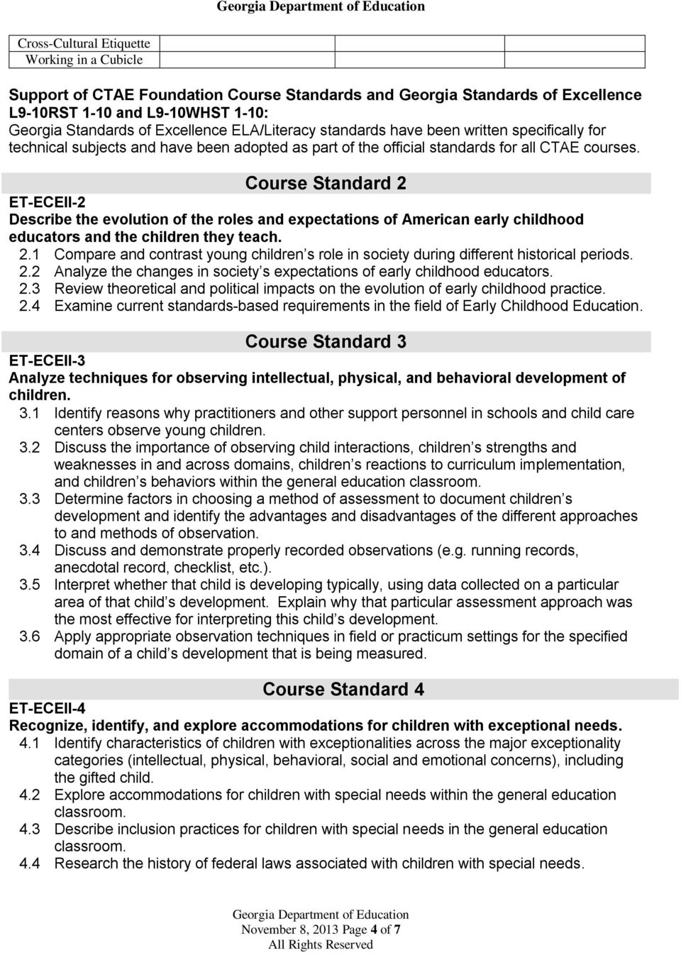 Course Standard 2 ET-ECEII-2 Describe the evolution of the roles and expectations of American early childhood educators and the children they teach. 2.1 Compare and contrast young children s role in society during different historical periods.
