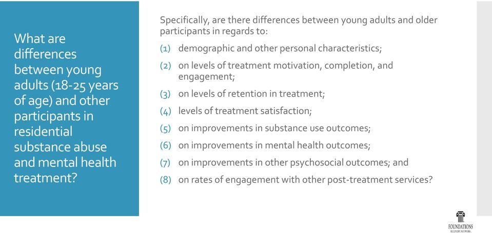 of treatment motivation, completion, and engagement; (3) on levels of retention in treatment; (4) levels of treatment satisfaction; (5) on improvements in