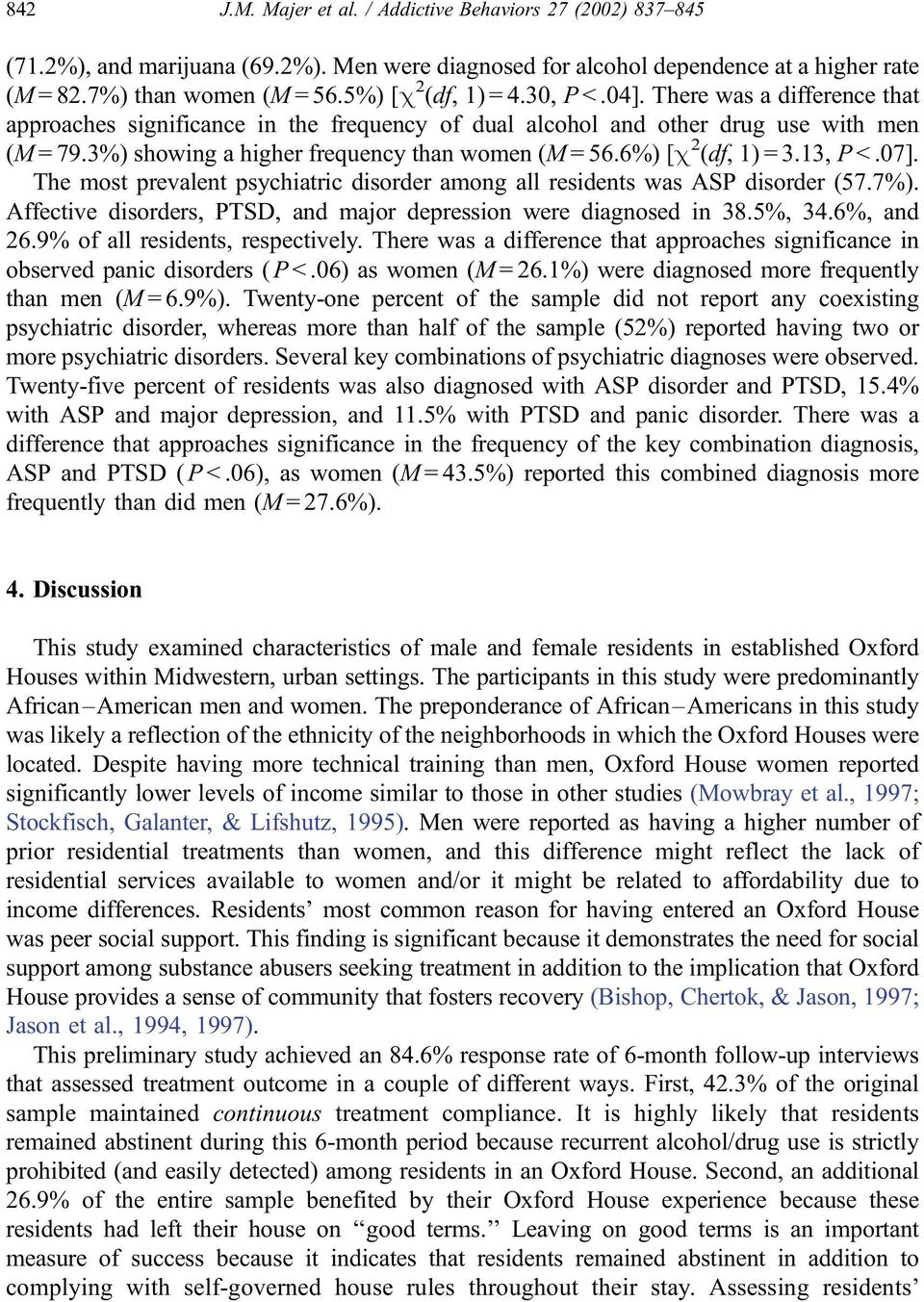 3%) showing a higher frequency than women (M = 56.6%) [c 2 (df, 1) = 3.13, P <.07]. The most prevalent psychiatric disorder among all residents was ASP disorder (57.7%).