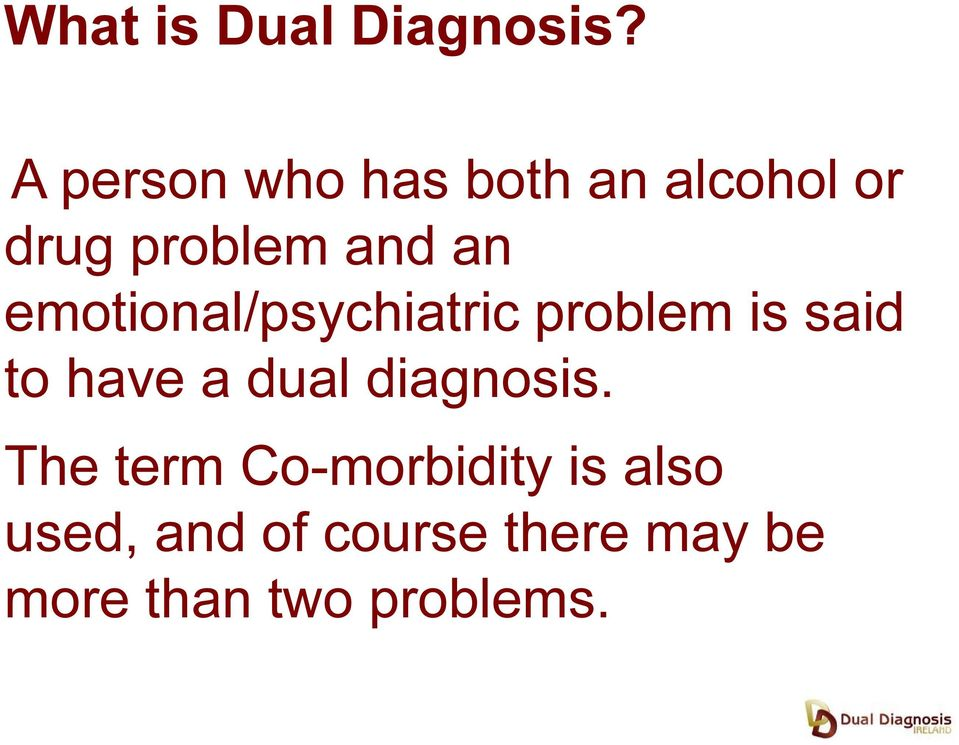 emotional/psychiatric problem is said to have a dual