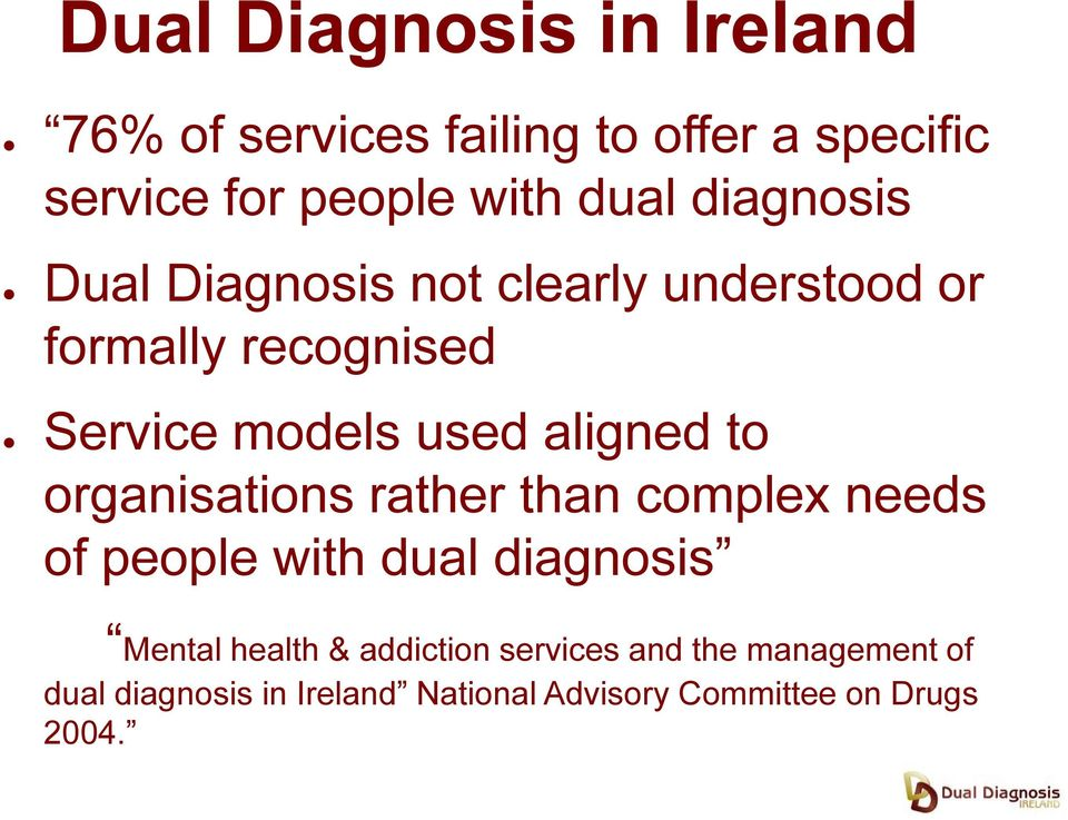 to organisations rather than complex needs of people with dual diagnosis Mental health & addiction