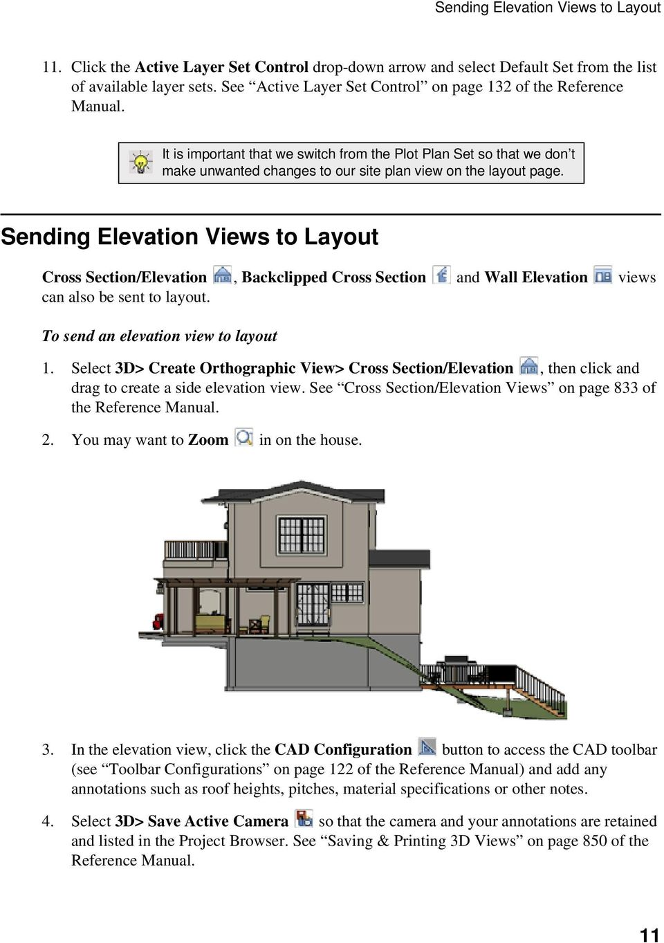 Sending Elevation Views to Layout Cross Section/Elevation, Backclipped Cross Section and Wall Elevation views can also be sent to layout. To send an elevation view to layout 1.