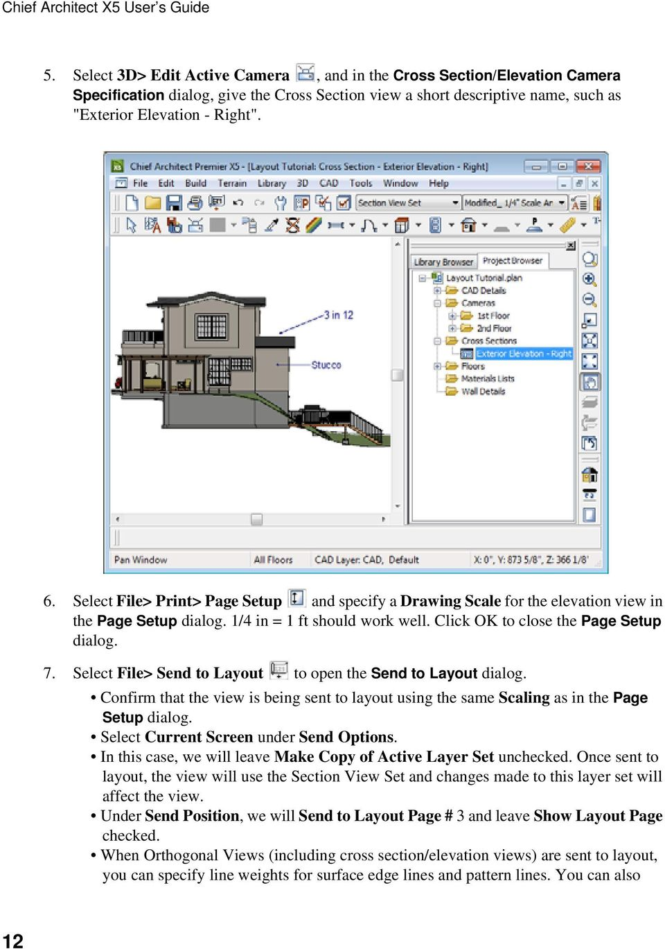 Select File> Print> Page Setup and specify a Drawing Scale for the elevation view in the Page Setup dialog. 1/4 in = 1 ft should work well. Click OK to close the Page Setup dialog. 7.