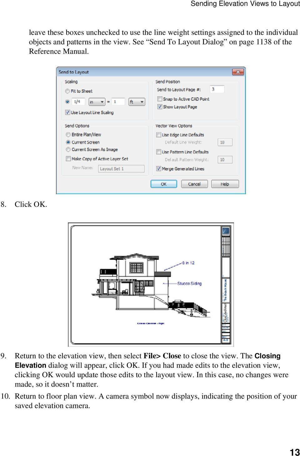 The Closing Elevation dialog will appear, click OK. If you had made edits to the elevation view, clicking OK would update those edits to the layout view.