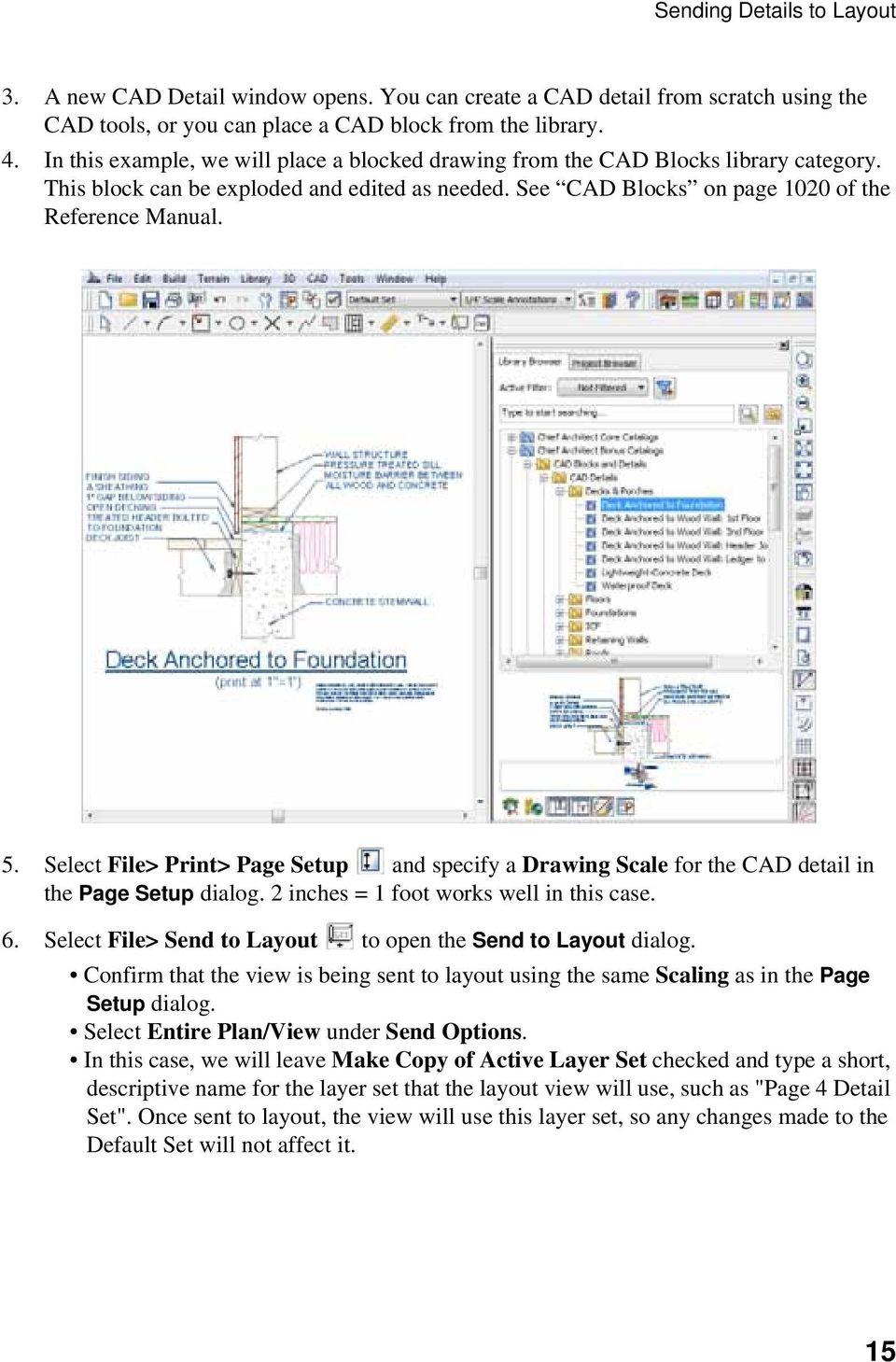 Select File> Print> Page Setup and specify a Drawing Scale for the CAD detail in the Page Setup dialog. 2 inches = 1 foot works well in this case. 6.