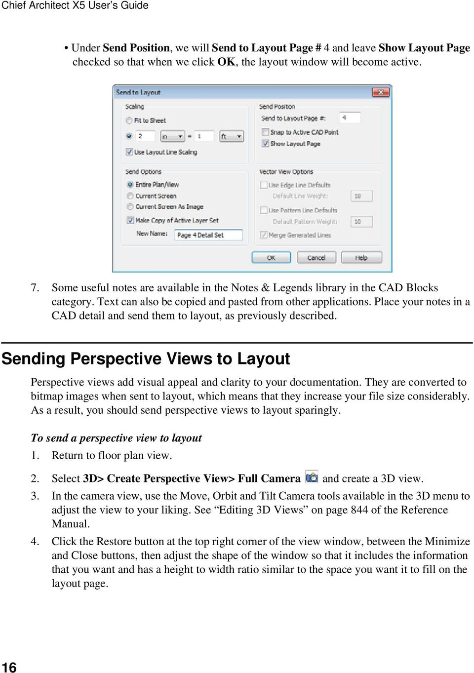 Place your notes in a CAD detail and send them to layout, as previously described. Sending Perspective Views to Layout Perspective views add visual appeal and clarity to your documentation.