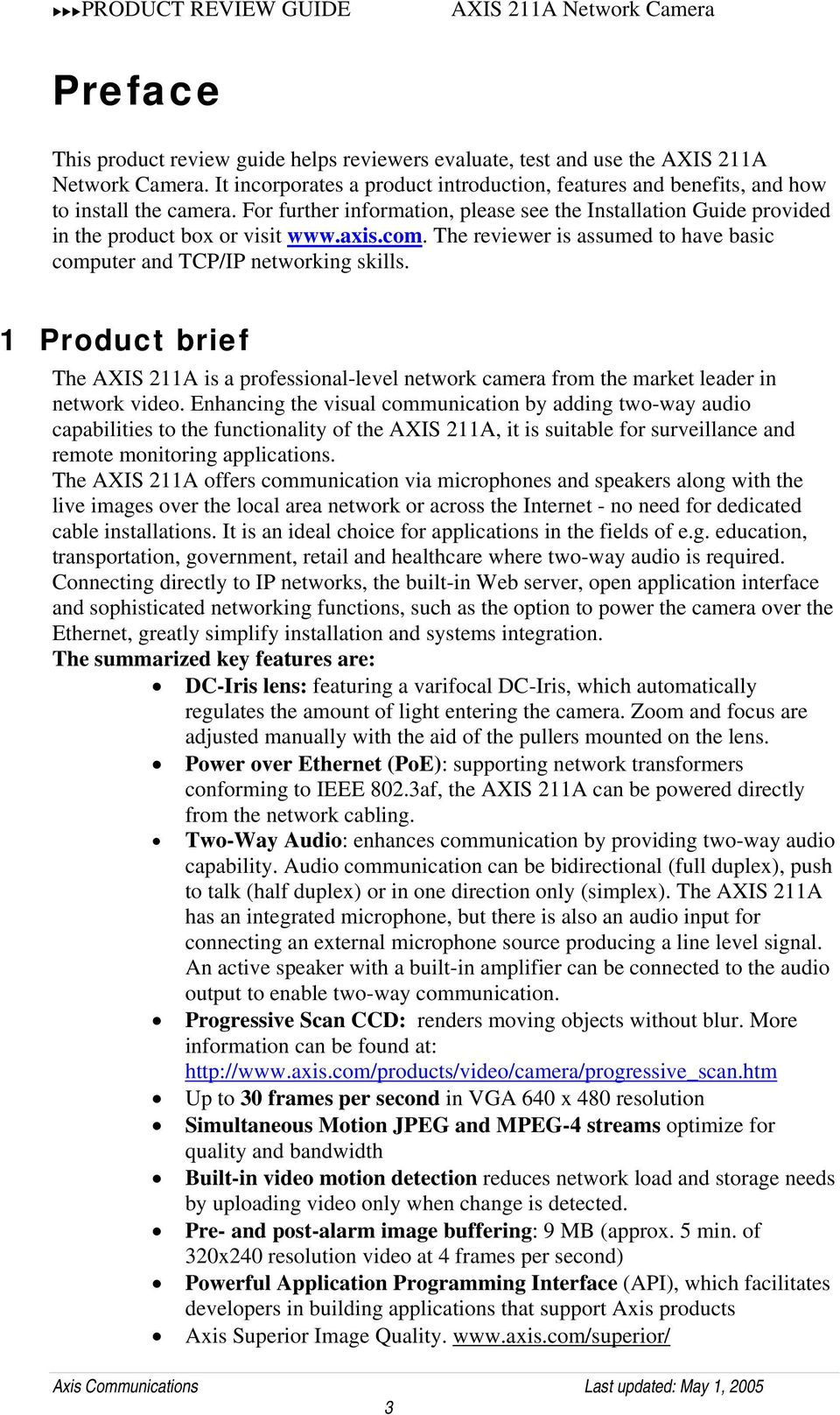 1 Product brief The AXIS 211A is a professional-level network camera from the market leader in network video.