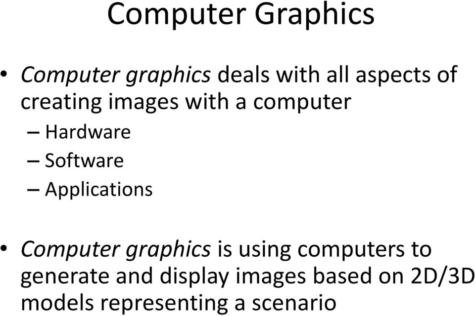 Applications Computer graphics is using computers to