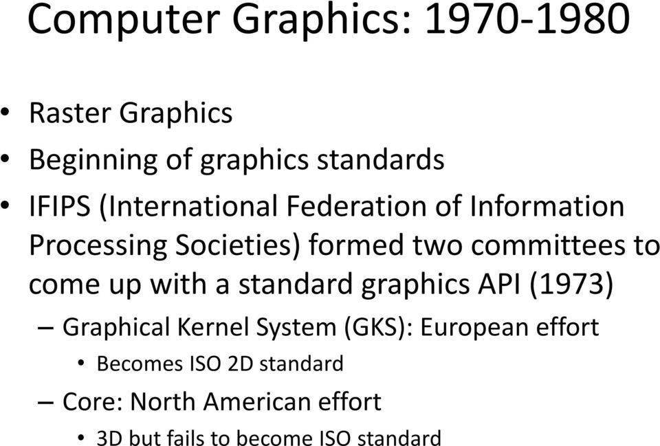 come up with a standard graphics API (1973) Graphical Kernel System (GKS): European