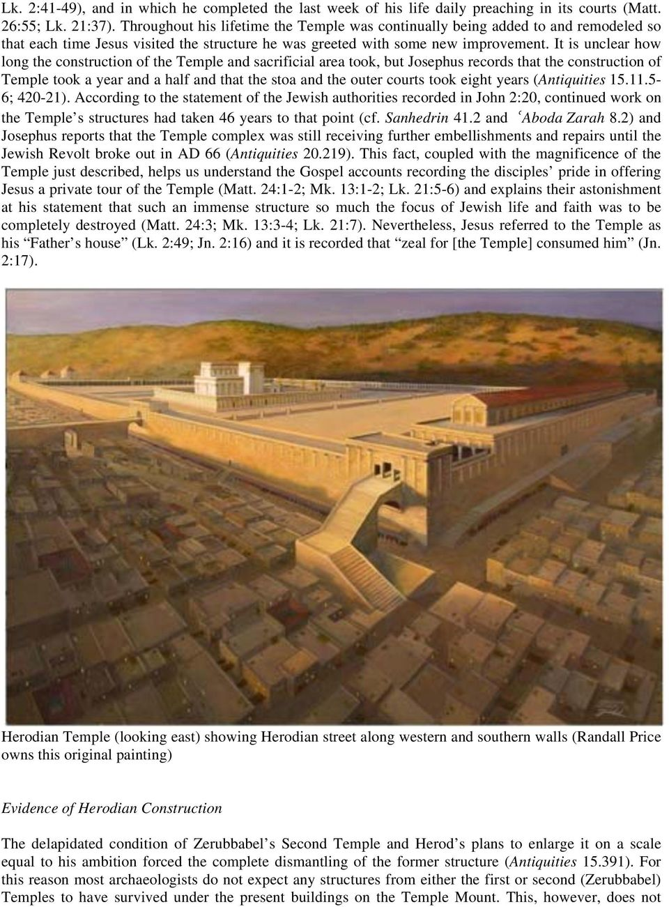 It is unclear how long the construction of the Temple and sacrificial area took, but Josephus records that the construction of Temple took a year and a half and that the stoa and the outer courts