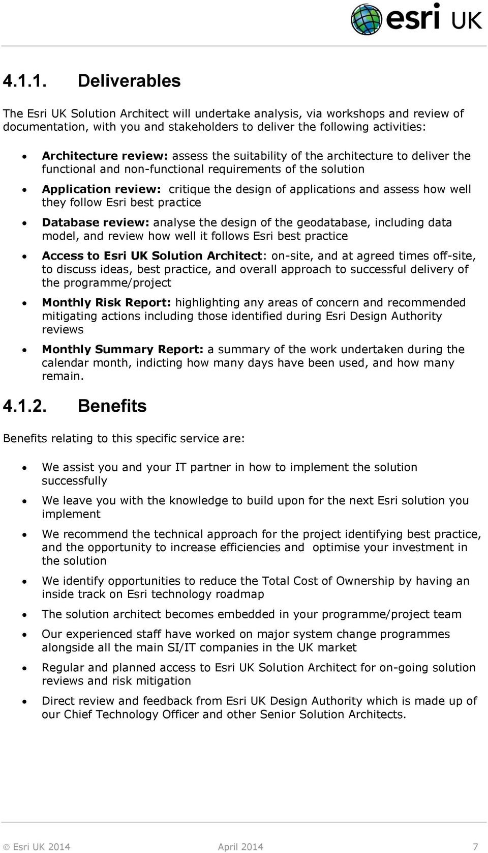 well they follow Esri best practice Database review: analyse the design of the geodatabase, including data model, and review how well it follows Esri best practice Access to Esri UK Solution