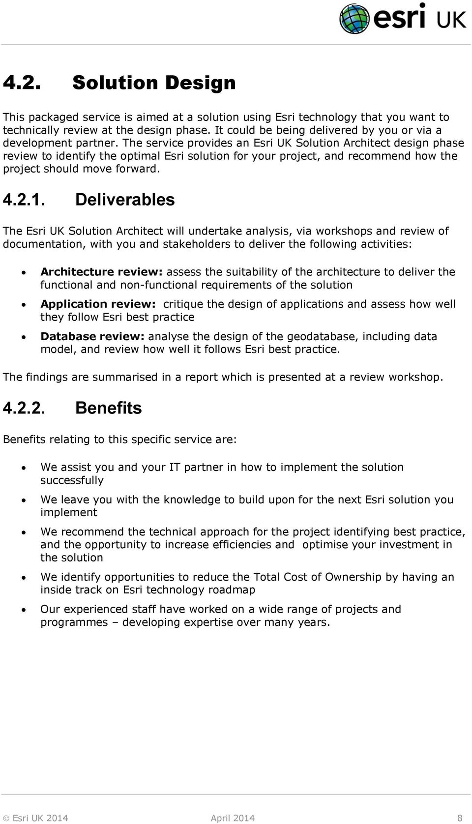 The service provides an Esri UK Solution Architect design phase review to identify the optimal Esri solution for your project, and recommend how the project should move forward. 4.2.1.