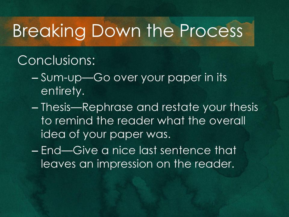 Thesis Rephrase and restate your thesis to remind the reader