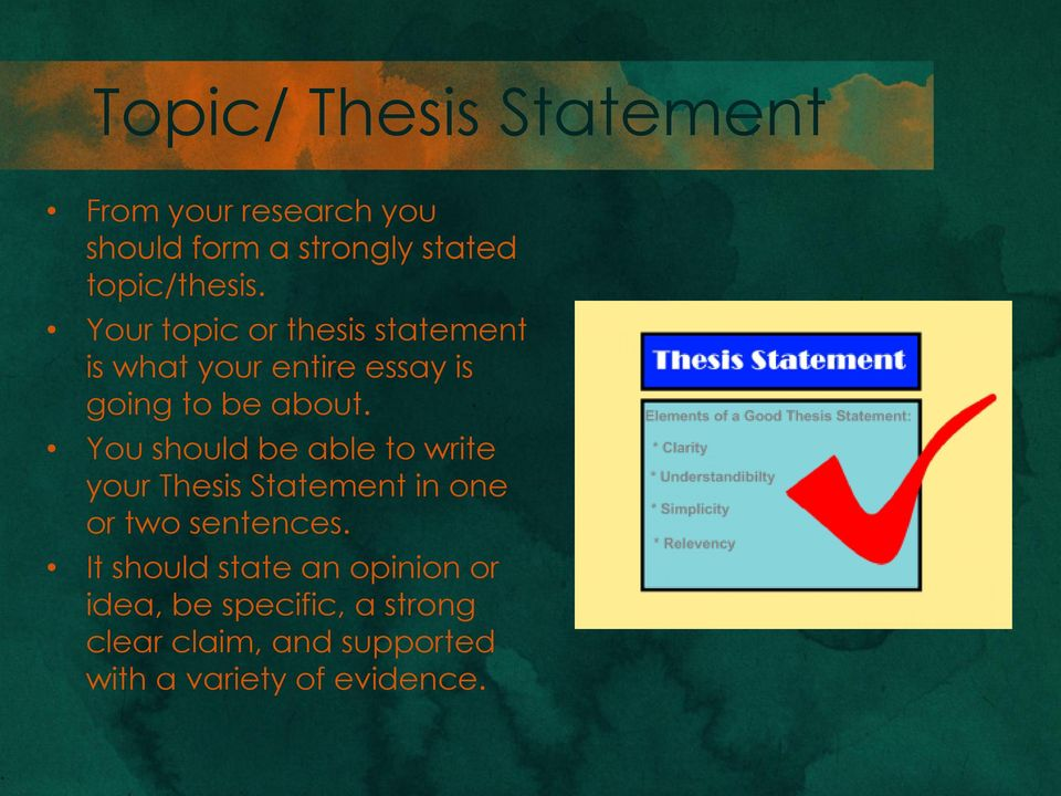 You should be able to write your Thesis Statement in one or two sentences.