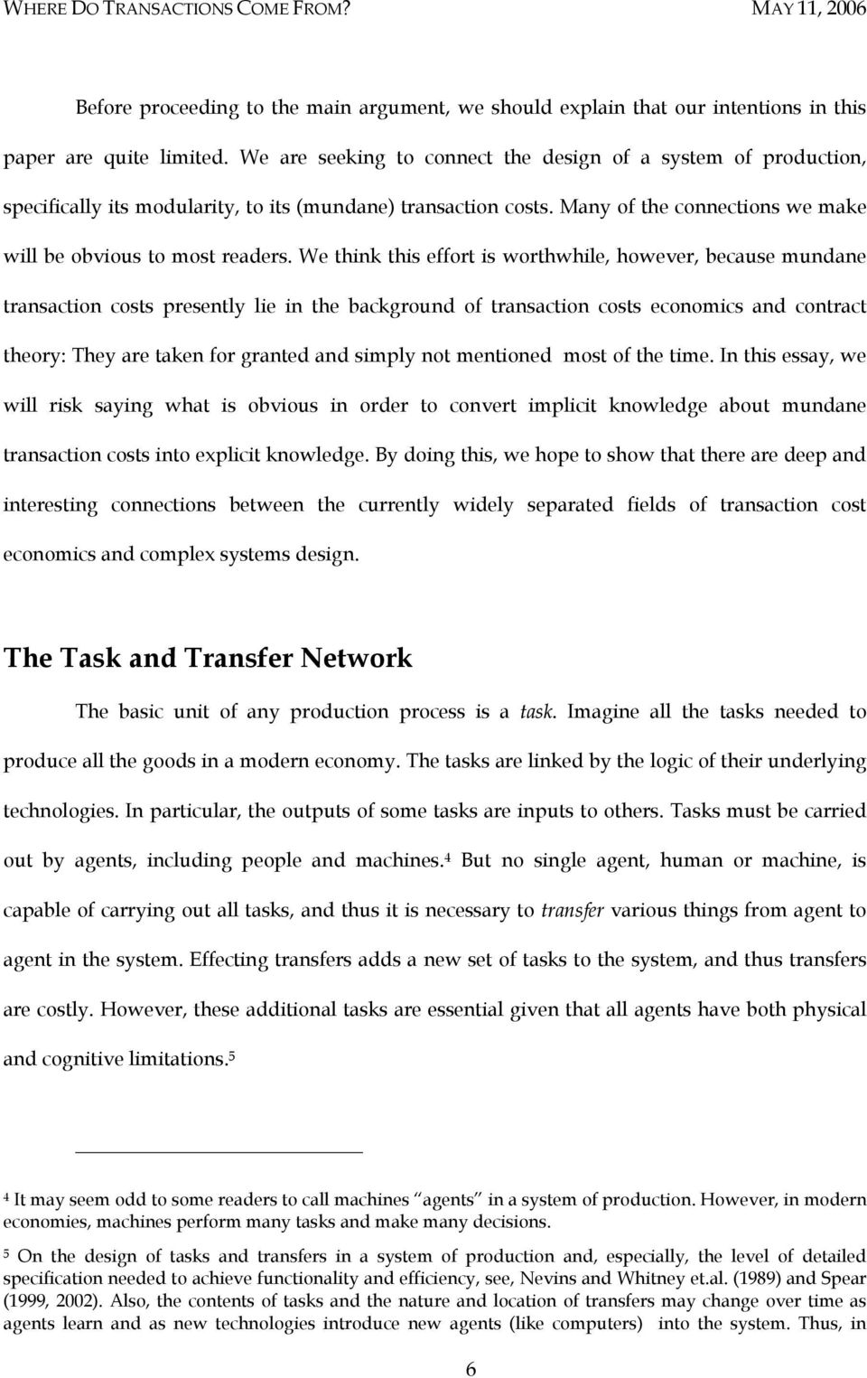 We think this effort is worthwhile, however, because mundane transaction costs presently lie in the background of transaction costs economics and contract theory: They are taken for granted and