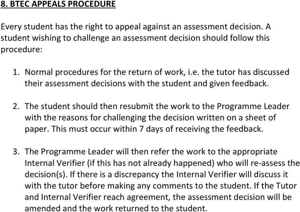 The student should then resubmit the work to the Programme Leader with the reasons for challenging the decision written on a sheet of paper. This must occur within 7 days of receiving the feedback. 3.