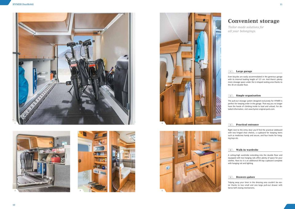 Simple organisation The pull-out stowage system designed exclusively for HYMER is perfect for keeping order in the garage. That way you no longer have the hassle of climbing inside to load and unload.