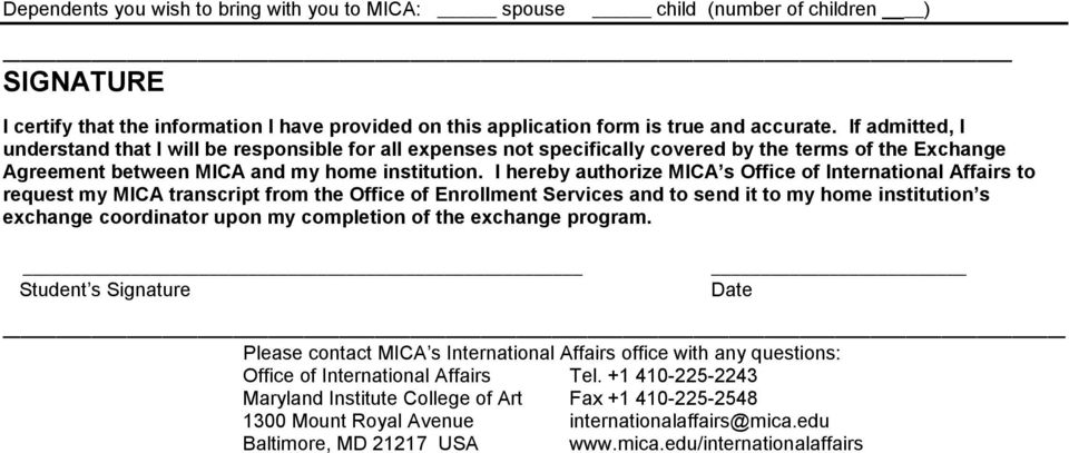 I hereby authorize MICA s Office of International Affairs to request my MICA transcript from the Office of Enrollment Services and to send it to my home institution s exchange coordinator upon my