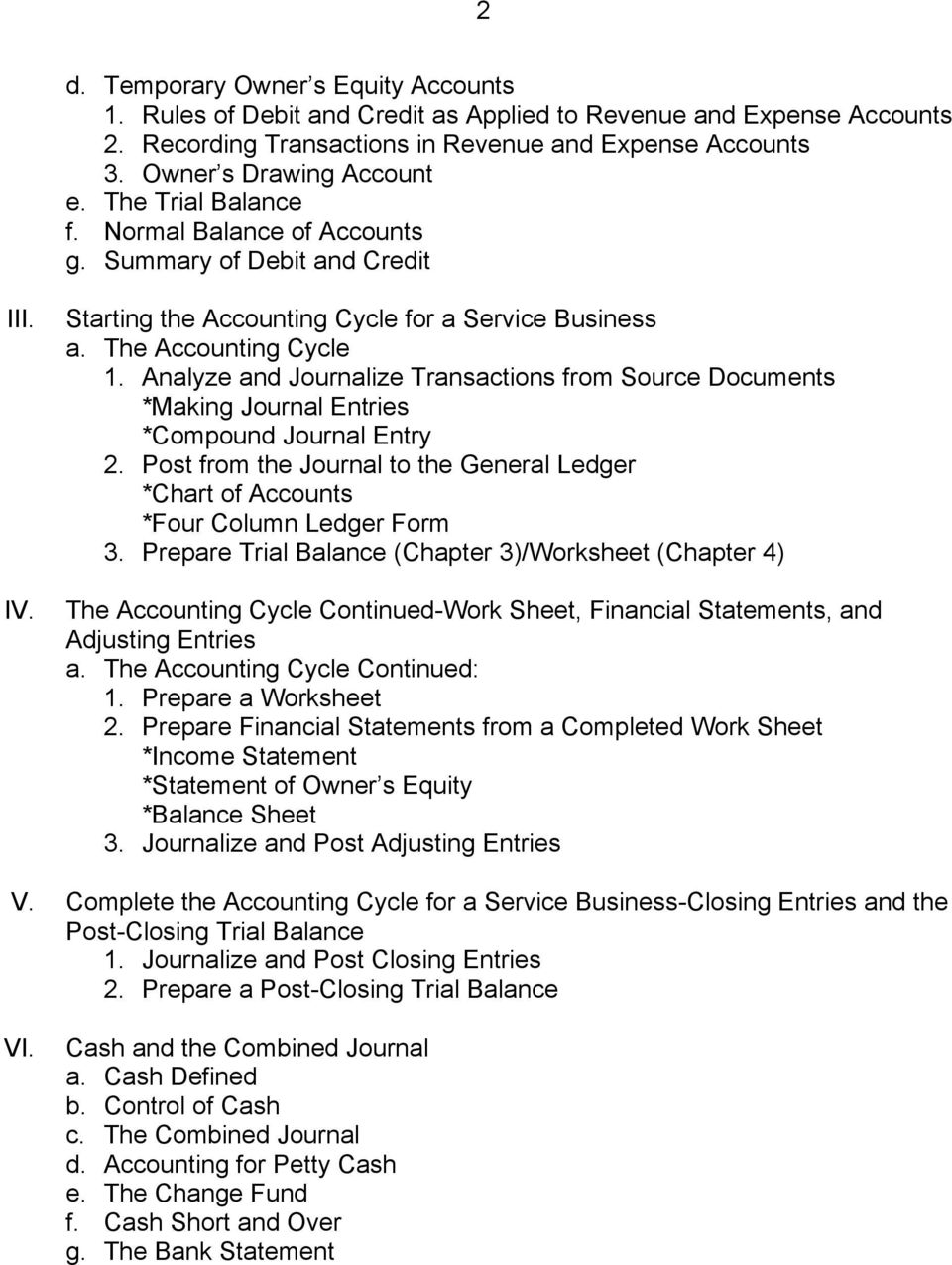 Analyze and Journalize Transactions from Source Documents *Making Journal Entries *Compound Journal Entry 2. Post from the Journal to the General Ledger *Chart of Accounts *Four Column Ledger Form 3.