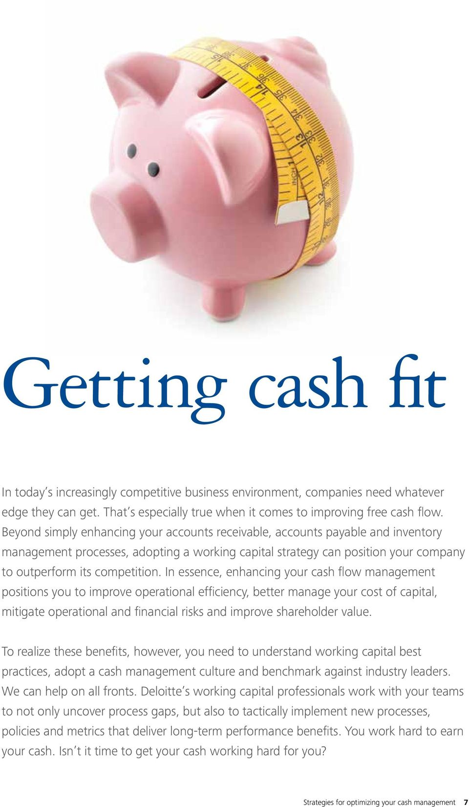In essence, enhancing your cash flow management positions you to improve operational efficiency, better manage your cost of capital, mitigate operational and financial risks and improve shareholder