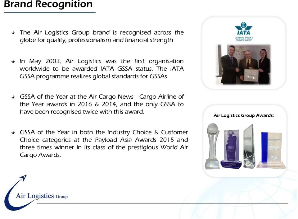 The IATA GSSA programme realizes global standards for GSSAs GSSA of the Year at the Air Cargo News - Cargo Airline of the Year awards in 2016 & 2014, and the only