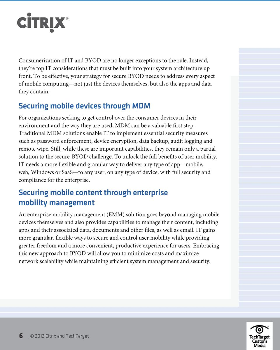 Securing mobile devices through MDM For organizations seeking to get control over the consumer devices in their environment and the way they are used, MDM can be a valuable first step.
