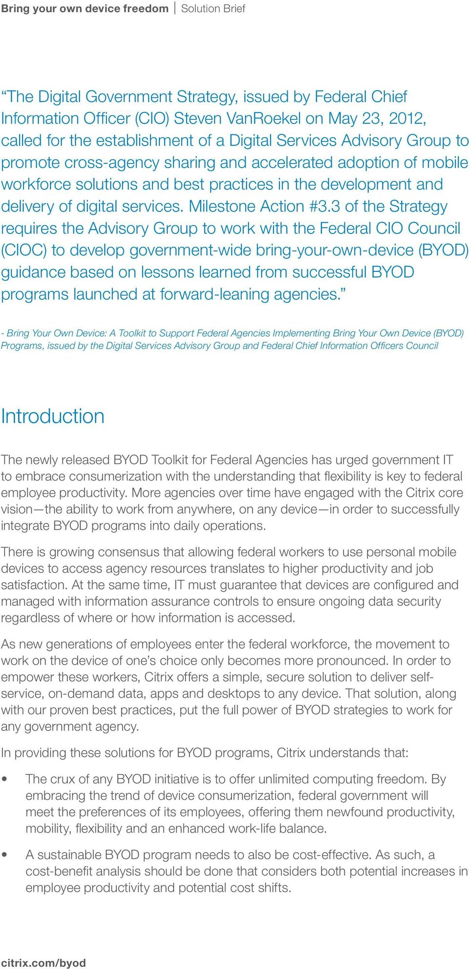 3 of the Strategy requires the Advisory Group to work with the Federal CIO Council (CIOC) to develop government-wide bring-your-own-device (BYOD) guidance based on lessons learned from successful